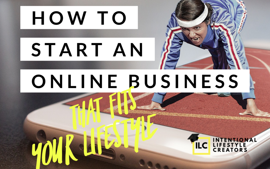 How To Start An Online Business (That Fits Your Lifestyle)