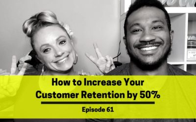 Ep 61: How to Increase Your Customer Retention by 50%
