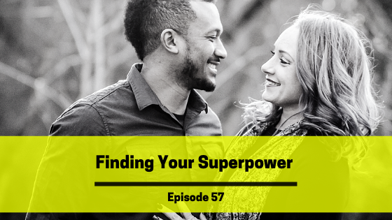 Ep 57: Finding Your Superpower