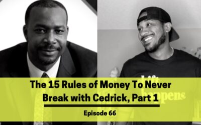 Ep 66: The 15 Rules of Money To Never Break with Cedrick, Part 1