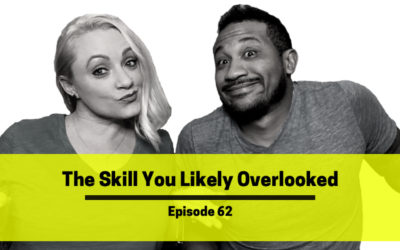 Ep 62: The Skill You Likely Overlooked