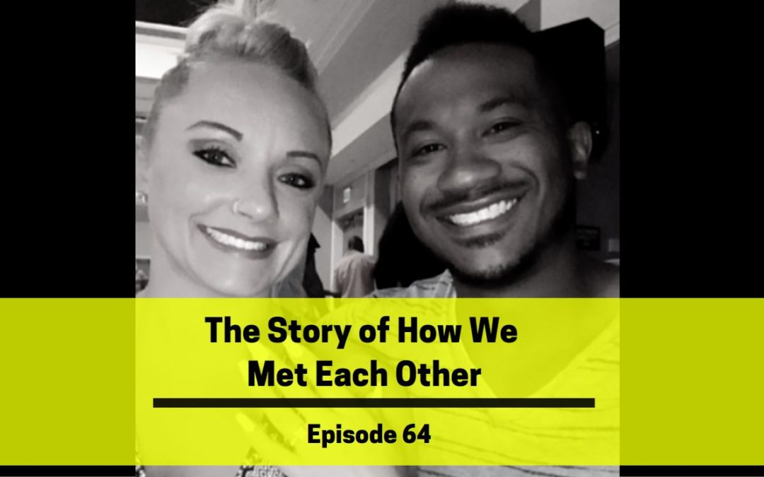 Ep 64: The Story of How We Met Each Other