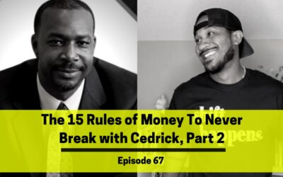 Ep 67: The 15 Rules of Money To Never Break with Cedrick, Part 2
