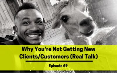 Ep 69: Why You're Not Getting New Clients/Customers (Real Talk)