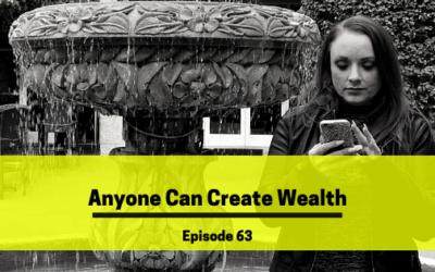 Ep 63: Anyone Can Create Wealth
