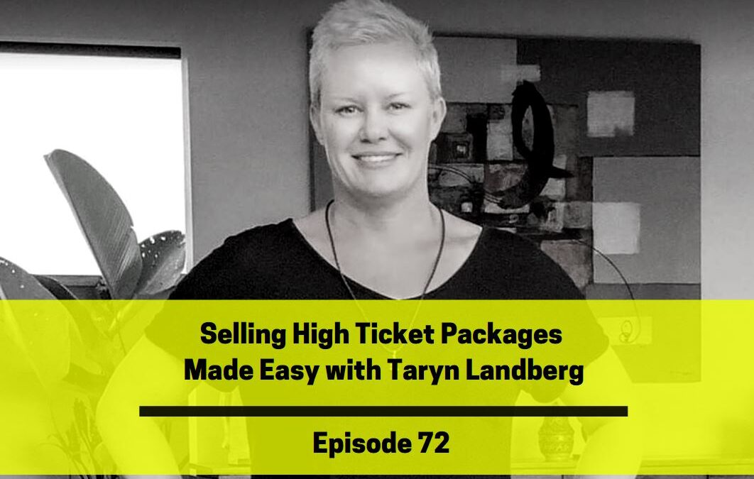Ep 72: Selling High Ticket Packages Made Easy with Taryn Landberg