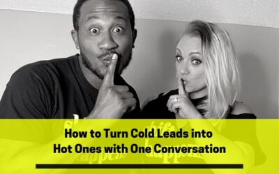 Ep 73: How To Turn Cold Leads into Hot Ones with One Conversation