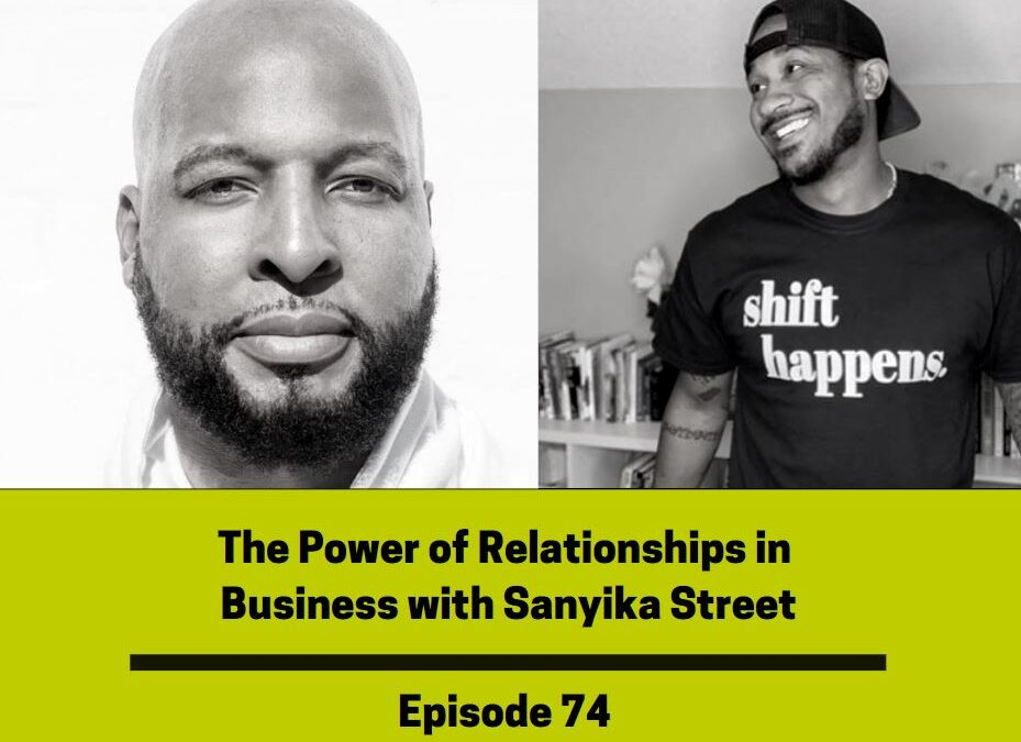 Ep 74: The Power of Relationships in Business with Sanyika Street