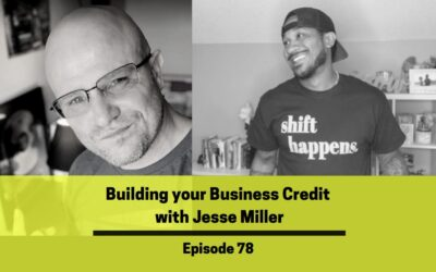 Ep 78: Building Your Business Credit w/ Jesse Miller