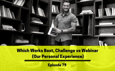 Ep 79: Which Works Best, Challenge vs Webinar (Our Personal Experience)