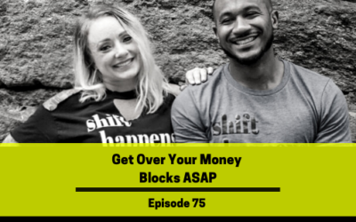 Ep 75: Get Over Your Money Blocks ASAP
