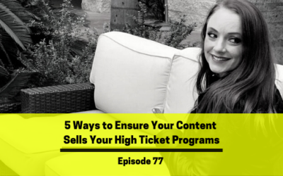 Ep 77:  5 Ways to Ensure Your Content Sells Your High Ticket Programs