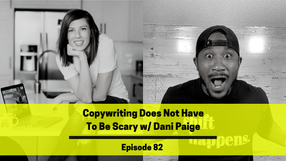 Ep 82: Copywriting Does Not Have To Be Scary w/ Dani Paige