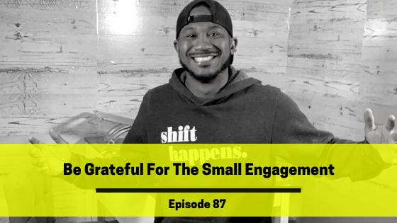 Ep 87: Be Grateful For The Small Engagement