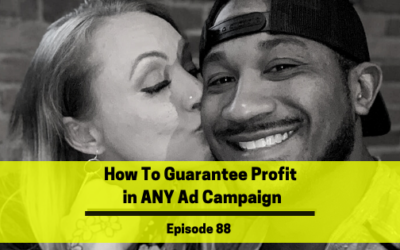 Ep 88: How To Guarantee Profit in ANY Ad Campaign