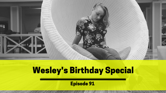 Ep 91: Wesley's Birthday Special