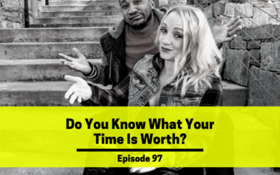 Ep 97: Do You Know What Your Time Is Worth?