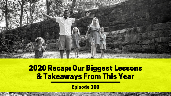 Ep 100: 2020 Recap: Our Biggest Lessons & Takeaways From This Year