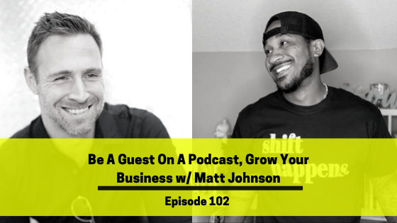 Ep 102: Be A Guest On A Podcast, Grow Your Business w/ Matt Johnson