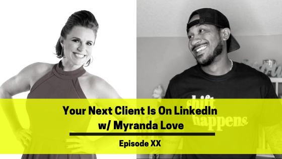 Ep 106: Your Next Client Is On LinkedIn w/ Myranda Love