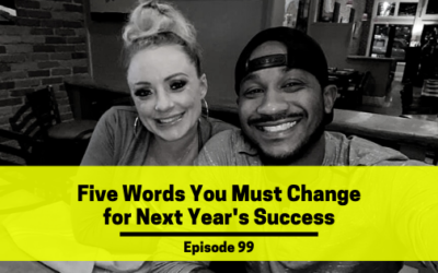 Ep 99: Five Words You Must Change for Next Year's Success