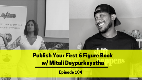 Ep 104: Publish Your First 6 Figure Book w/ Mitali Deypurkaystha