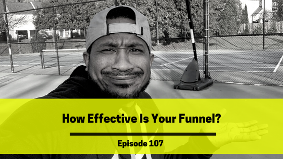 Ep 107: How Effective Is Your Funnel?