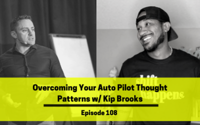 Ep 108: Overcoming Your Auto Pilot Thought Patterns w/ Kip Brooks