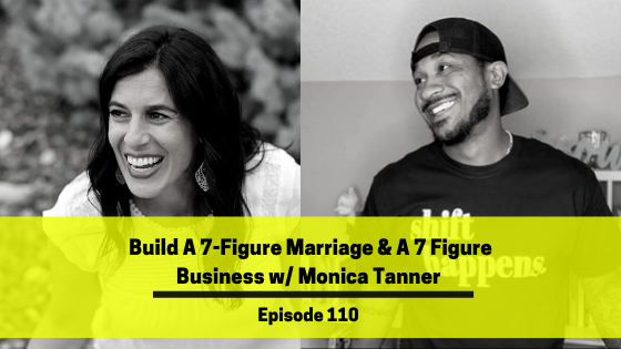 Ep 110: Build A 7-Figure Marriage & A 7-Figure Business w/ Monica Tanner