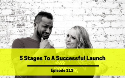 Ep 113: 5 Stages To A Successful Launch