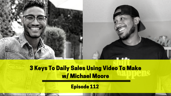 Ep 112: 3 Keys To Daily Sales Using Video To Make w/ Michael Moore